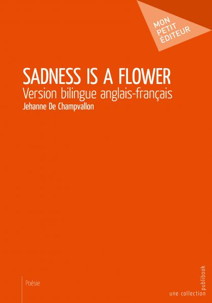 Sadness Is a Flower (Version bilingue anglais-français)